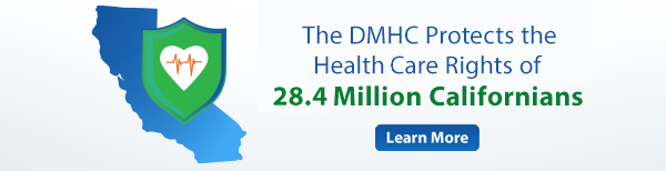 The DMHC protects the health care rights of more than 26 million Californians
